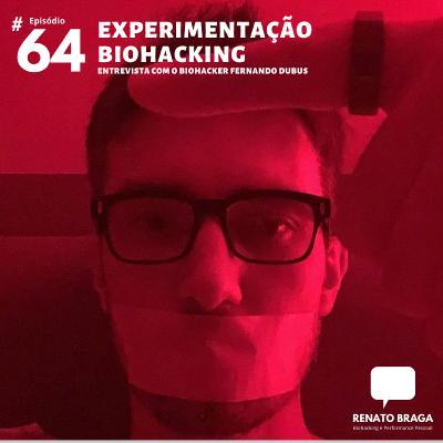 EP64 - Experimentação Biohacking - Entrevista com Fernando Dubus