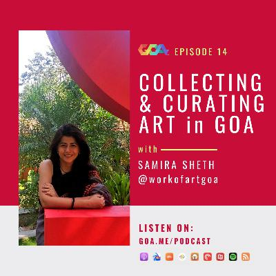 Collecting & curating art in Goa with Samira Sheth   Episode 14