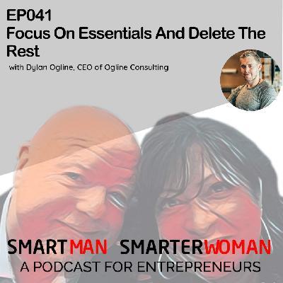 Episode 41: Dylan Ogline - Focus On Essentials And Delete The Rest