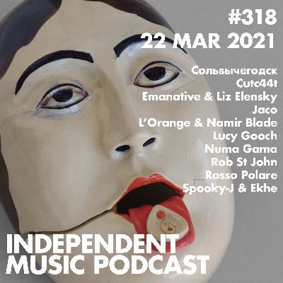 #318 - L'Orange & Namir Blade, Rosso Polare, Spooky-J & Ekhe, Numa Gama, Rob St John, Emanative & Liz Elensky - 22 March 2021