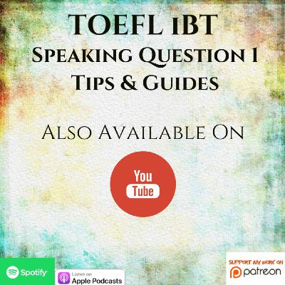 TOEFL iBT | Speaking | Question 1 | Tips & Guides for Answering The Questions