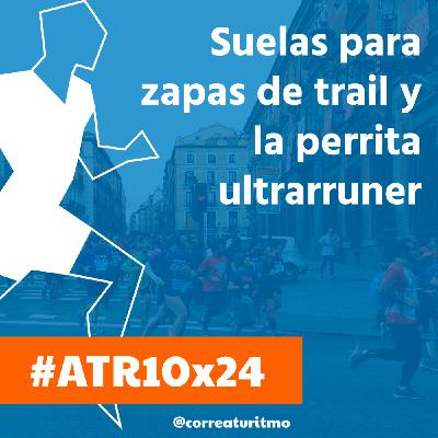 ATR 10x24 - Deporte como actividad esencial; suelas para zapatillas de trail y la perrita ultrarunner