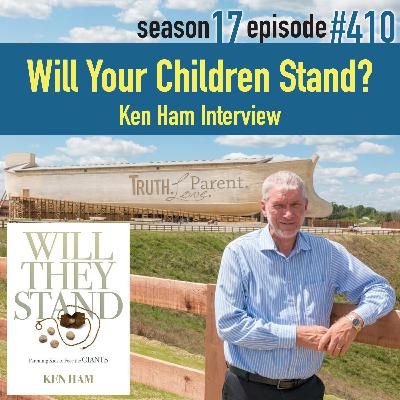 Episode 410: Will Your Children Stand? | Ken Ham Interview