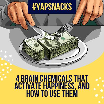 #YAPSnacks: 4 Brain Chemicals that Activate Happiness, and How to Use Them