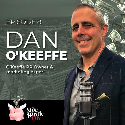 Episode 8 - Dan O'Keeffe, owner of a PR agency teaches you how to market your side hustle from scratch