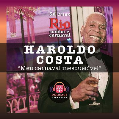 Ep. 9 - Haroldo Costa - Meu Carnaval Inesquecível