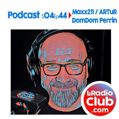 S04Ep44 PodCast LeRadioClub Maxx211 - ARTuR avec DomDom Perrin