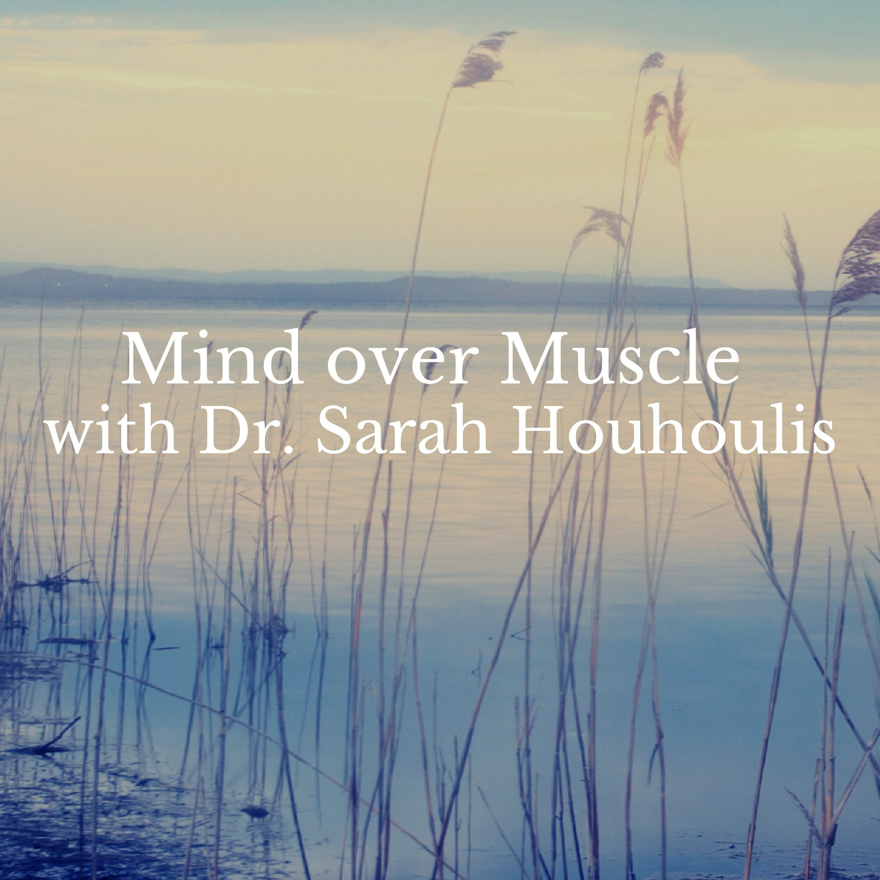 Mind over Muscle with Dr. Sarah Houhoulis