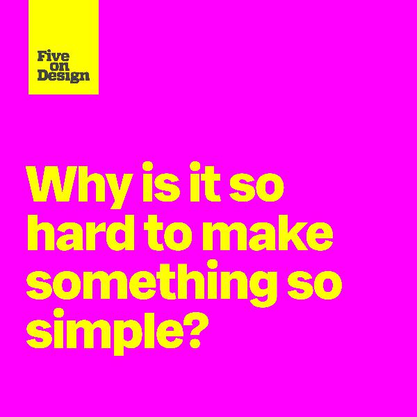 Why is it so hard to make something so simple?