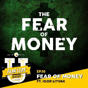 Fear Less University - Ep.10: The Fear of Money ft. Igor Litvak