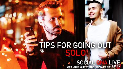 How To Go Out SOLO! Day & Night Full Guide | Social QNA Live! Ep #9