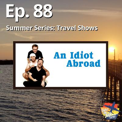 (Ep. 88) An Idiot Abroad