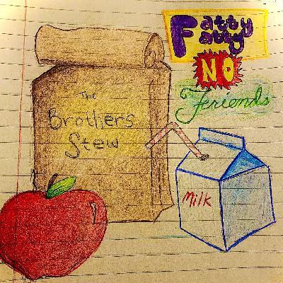 Episode 49 - Fatty Fatty No Friends Ep. 3: Bad Good Foods