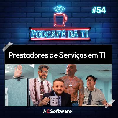 #54 - Prestadores de Serviços em TI