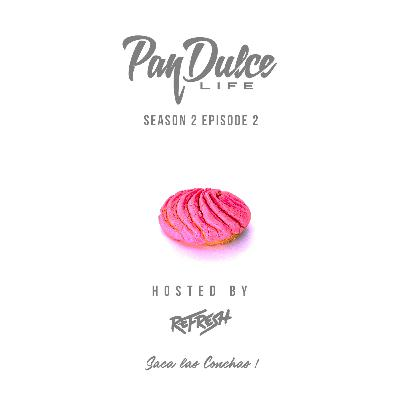 """The Pan Dulce Life"" With DJ Refresh - Season 2 Episode 2"