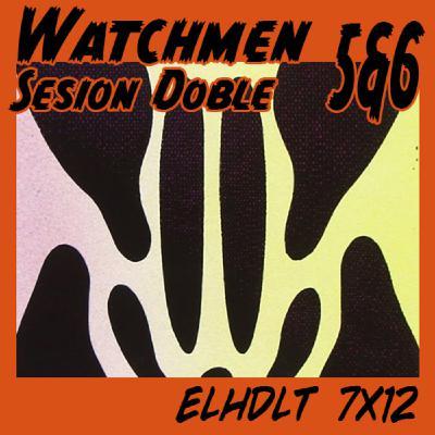 [ELHDLT] 7x12 Watchmen sesión doble: núms. 5 y 6