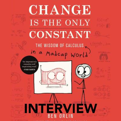 43: Interview II with Author Ben Orlin (Change is the Only Constant: the Wisdom of Calculus in a Madcap World)