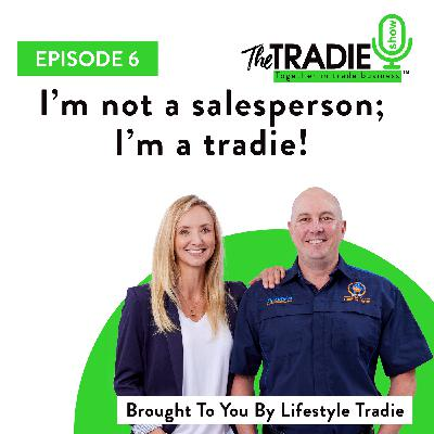 I'm not a salesperson; I'm a tradie!