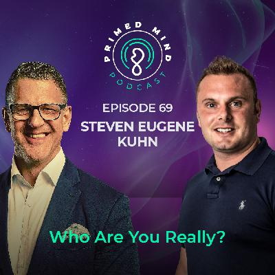 069 - Steven Eugene Kuhn - Who Are You Really?