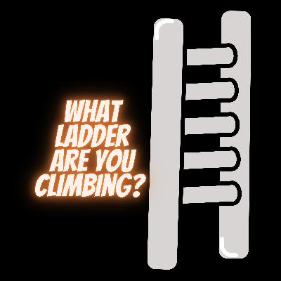 What ladder are you climbing?