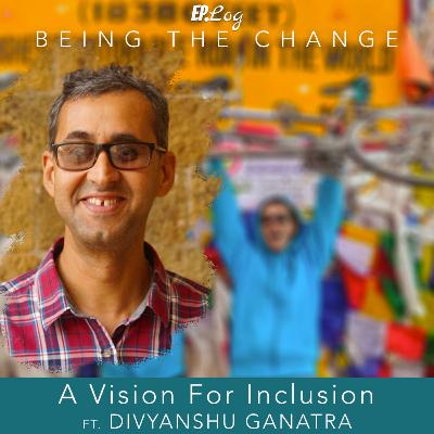 Ep.18 A Vision For Inclusion ft. Divyanshu Ganatra, founder - Adventures Beyond Barriers