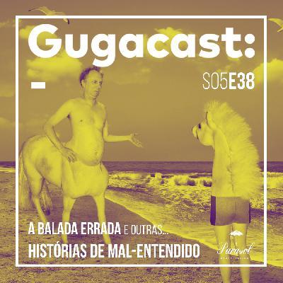 A Balada Errada e outras HISTÓRIAS DE MAL-ENTENDIDO - Gugacast - S05E38