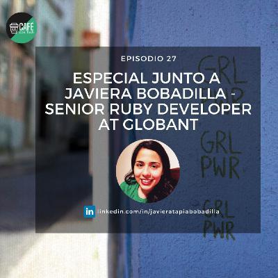 Especial junto a Javiera Tapia Bobadilla - Senior Ruby Developer en Globant