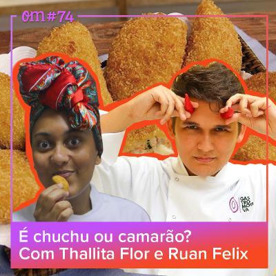 #74 - É chuchu ou camarão? Com Thallita Flor e RuanFelix