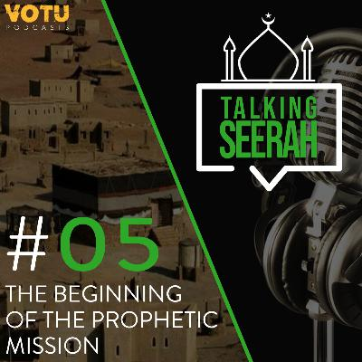 [Talking Seerah Ep 5] The Beginning of the Prophetic Mission