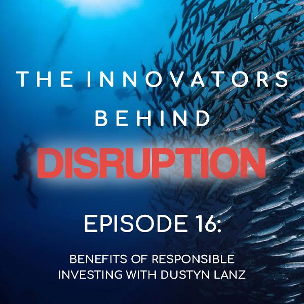 Benefits of Responsible Investing with Dustyn Lanz