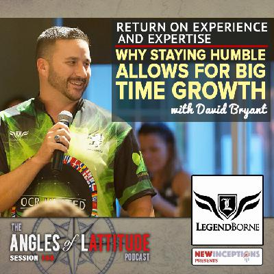 David E. Bryant – Return on Experience and Expertise: Why Staying Humble Allows for Big Time Growth (AoL 168)