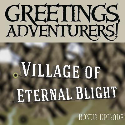 Bonus Episode - The Village Of Eternal Blight