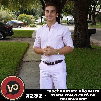 """#232 - """"Você poderia não fazer piada com o cocô do Bolsonaro?"""""""