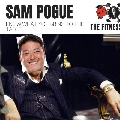 Sam Pogue EP 149: Know What You Bring To The Table