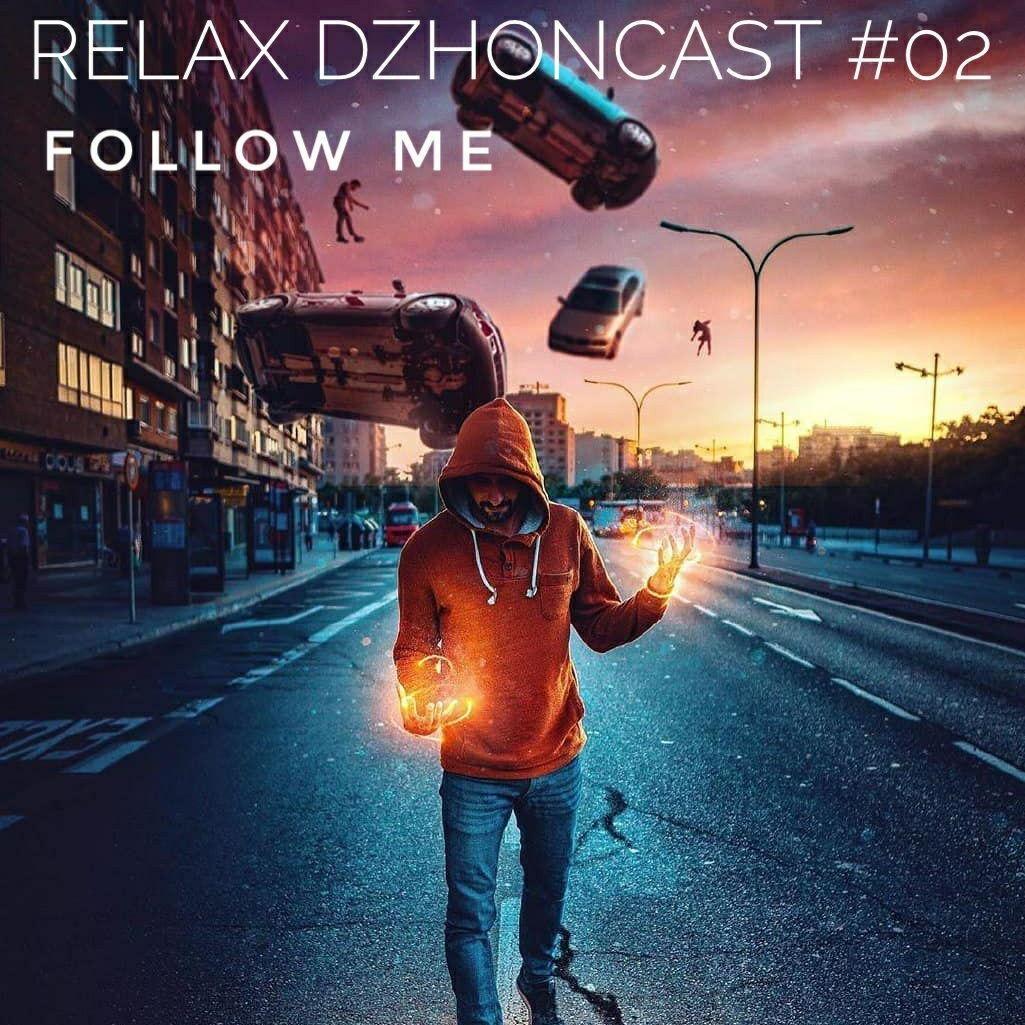relax dzhoncast #02 - follow me