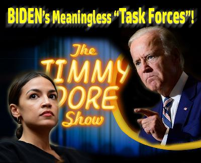 "Biden's Meaningless ""Task Forces""!"