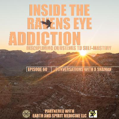 Addiction - Episode 60 - Conversations with a Shaman