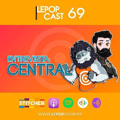 ENTREVISTA: CENTRAL | LEPOPCAST 69