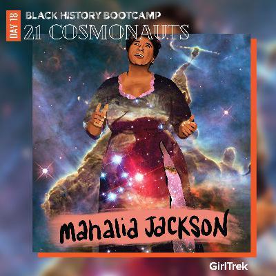 Cosmonauts | Day 18 | Mahalia Jackson