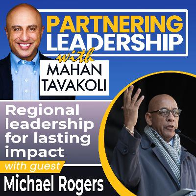 Regional leadership for lasting impact with Michael Rogers | Changemaker