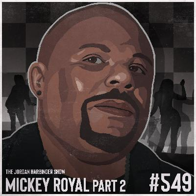 549: Mickey Royal | A Pimp's Secrets of Mind Manipulation Part Two