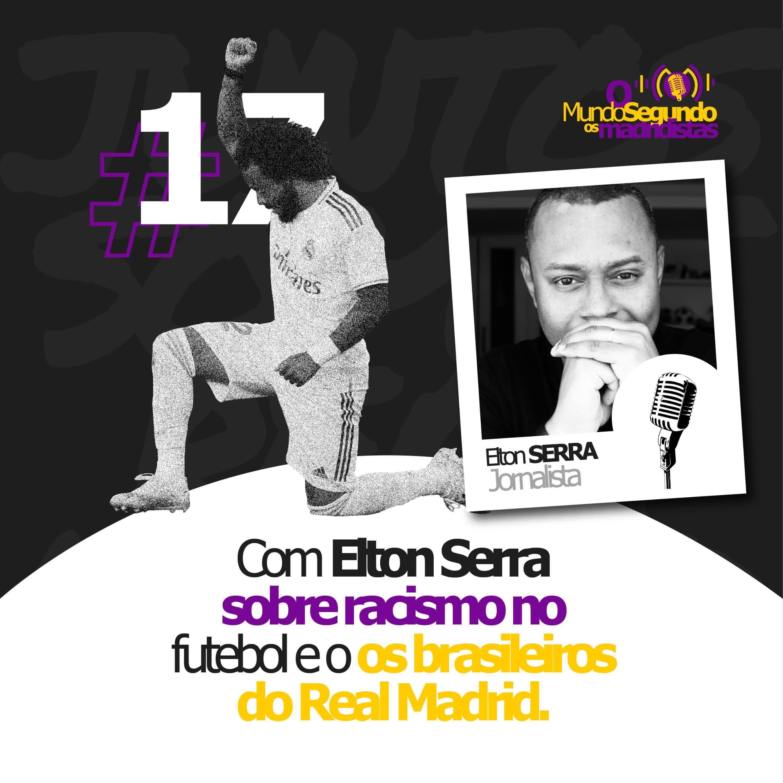 Ep. 17 - Com Elton Serra sobre racismo e os jogadores do Real Madrid