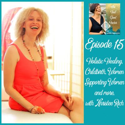 15: Holistic Healing, Childbirth, Women Supporting Women, and more, with Khristee Rich