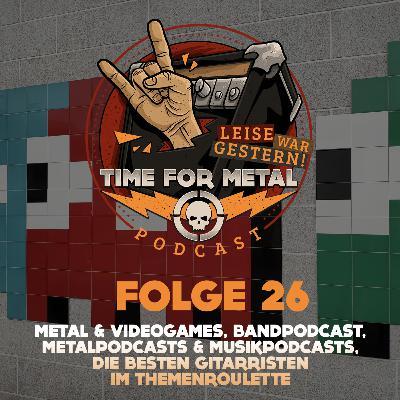 Folge 26 – Metal und Videogames, Bandpodcasts, Metalpodcasts und Musikpodcasts & die besten Gitarristen