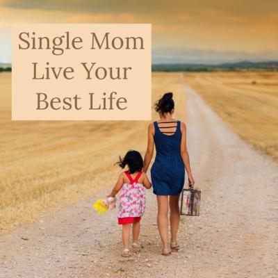 Single Mom Live Your Best Life