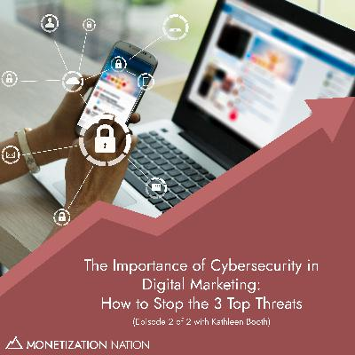 The Importance of Cybersecurity in Digital Marketing: How to Stop the 3 Top Threats