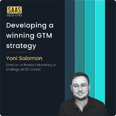 Developing a winning GTM strategy ft. Yoni Solomon, Director of Product Marketing & Strategy at G2