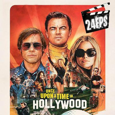 24FPS 129 : Once Upon A Time In Hollywood