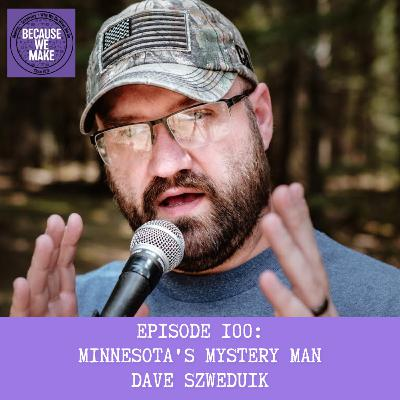 Episode 100: Minnesota's Mystery Man Dave Szweduik