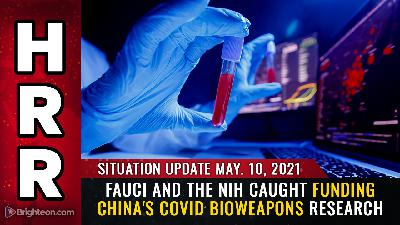 Situation Update, May 10th, 2021 - Fauci and the NIH caught funding China's covid bioweapons research